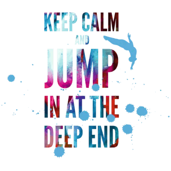Jump in deep end