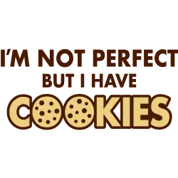 I'm not perfect but I have Cookies